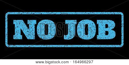 Light Blue rubber seal stamp with No Job text. Vector message inside rounded rectangular frame. Grunge design and dirty texture for watermark labels. Horisontal sign on a black background.