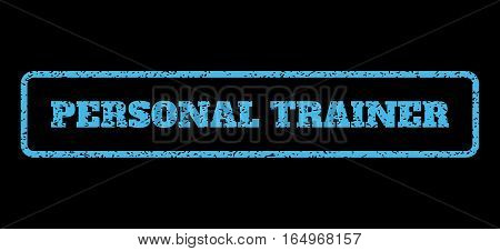 Light Blue rubber seal stamp with Personal Trainer text. Vector caption inside rounded rectangular frame. Grunge design and dirty texture for watermark labels. Horisontal sign on a black background.