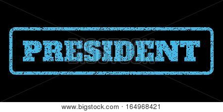 Light Blue rubber seal stamp with President text. Vector caption inside rounded rectangular banner. Grunge design and scratched texture for watermark labels. Horisontal emblem on a black background.