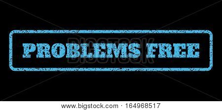 Light Blue rubber seal stamp with Problems Free text. Vector caption inside rounded rectangular shape. Grunge design and dirty texture for watermark labels. Horisontal emblem on a black background.