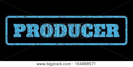 Light Blue rubber seal stamp with Producer text. Vector message inside rounded rectangular banner. Grunge design and unclean texture for watermark labels. Horisontal emblem on a black background.