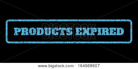 Light Blue rubber seal stamp with Products Expired text. Vector tag inside rounded rectangular frame. Grunge design and dust texture for watermark labels. Horisontal sign on a black background.
