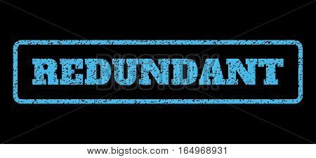 Light Blue rubber seal stamp with Redundant text. Vector tag inside rounded rectangular banner. Grunge design and dirty texture for watermark labels. Horisontal emblem on a black background.