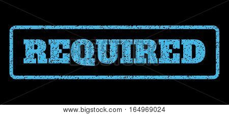 Light Blue rubber seal stamp with Required text. Vector tag inside rounded rectangular banner. Grunge design and dust texture for watermark labels. Horisontal sign on a black background.