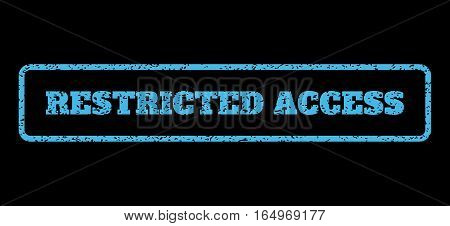 Light Blue rubber seal stamp with Restricted Access text. Vector caption inside rounded rectangular frame. Grunge design and dirty texture for watermark labels.