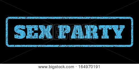 Light Blue rubber seal stamp with Sex Party text. Vector tag inside rounded rectangular frame. Grunge design and dust texture for watermark labels. Horisontal sticker on a black background.
