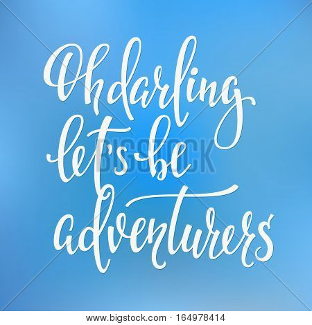 Travel life style inspiration quotes lettering. Motivational typography. Calligraphy graphic design element. Oh darling lets be adventurers