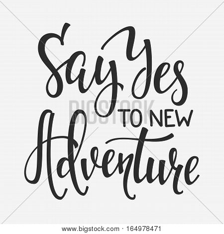 Travel life style inspiration quotes lettering. Motivational typography. Calligraphy graphic design element. Say yes to new adventure