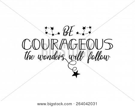 Be Courageous, The Wonders Will Follow. . Lettering. Inspirational And Funny Quotes. Can Be Used For