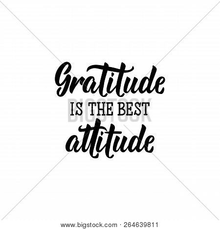 Gratitude Is The Best Attitude. Lettering. Hand Drawn Vector Illustration. Element For Flyers, Banne