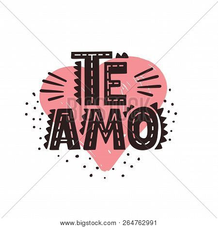 Te Amo - Spanish Text - Love You. Vector Lettering Poster