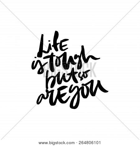 Hand Drawn Quote Made With Ink And Brush With Organic Texture. Lettering That Says Life Is Tough But