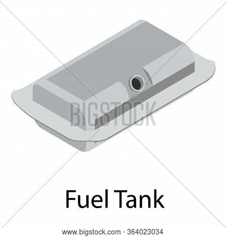 Fuel Tank Icon. Isometric Of Fuel Tank Vector Icon For Web Design Isolated On White Background