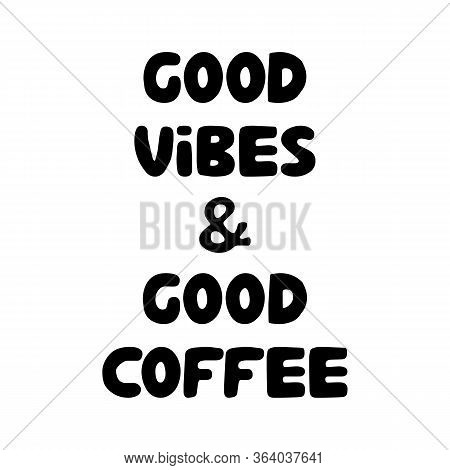 Good Vibes And Good Coffee. Cute Hand Drawn Doodle Bubble Lettering. Isolated On White Background. V