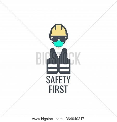 Safety First Poster With A Guy Use Helmet, Sun Glasses, Masker And Vest