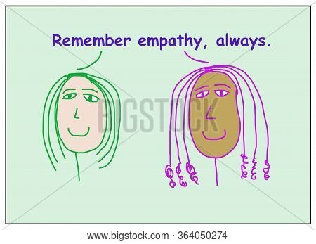 Color Cartoon Of Two Smiling, Ethnically Diverse Women Saying To Remember Empathy, Always.