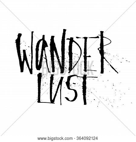Hand Drawn Wanderlust Word. Expressive Calligraphy With Splashes.ink And Ruling Pen Nib. Lettering W