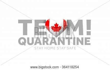 Canada Team Quarantine. Stay Home Save Lives Message. 3d Render