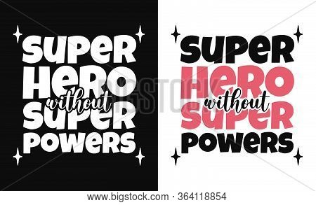 Superhero Without Superpowers, T-shirt And Apparel Design With Adorable Effect And Textured Letterin
