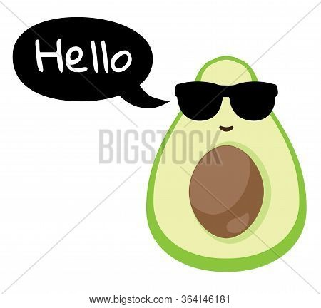 Vector Illustration Of An Avocado In Sungalsses With Speech Bubble And Hello Text. Funny Avocado Vec