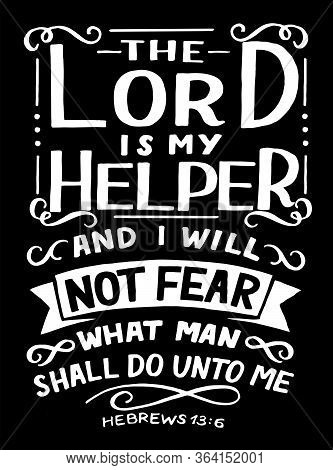 Hand Lettering With Inspirational Quote The Lord Is My Helper, And I Will Not Fear .