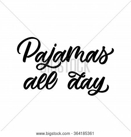 Hand Drawn Lettering Card. The Inscription: Pajamas All Day. Perfect Design For Greeting Cards, Post