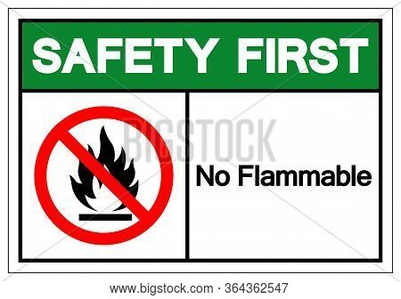 Safety First No Flammable Symbol Sign, Vector Illustration, Isolate On White Background Label .eps10