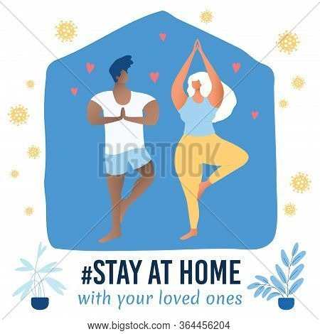Self Isolation Orona Virus Poster. Stay At Home With Your Loved Ones. Prevention From Virus. Social