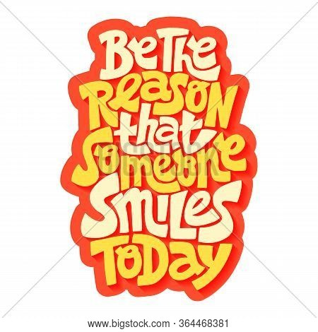 Hand-drawn Lettering Quote. Be The Reason That Someone Smiles Today. A Lovely Hand-drawn Phrase For