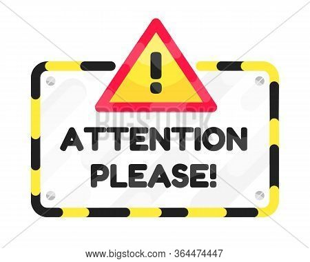 Attention Please Frame With Text Flat Style Design Vector Illustration Isolated On White Background.