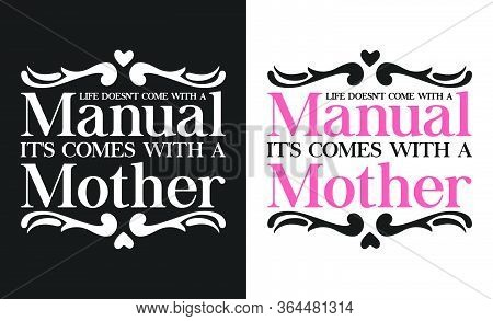Life Doesn't Come With A Manual, It's Comes With A Mother, T-shirt And Apparel Design With Adorable