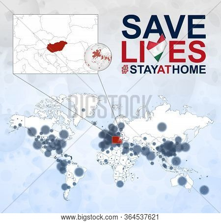 World Map With Cases Of Coronavirus Focus On Hungary, Covid-19 Disease In Hungary. Slogan Save Lives