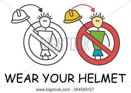 Funny Vector Worker Stick Man Without Hard Hat In Children's Style. Don't Take Off Your Helmet Sign