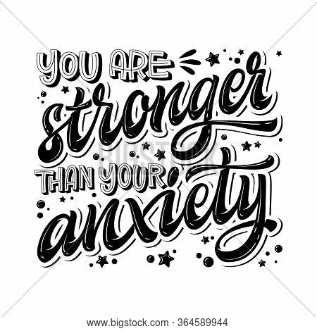 You Are Stronger Than Your Anxiety - Hand Drawn Lettering Phrase. Black And White Mental Health Supp