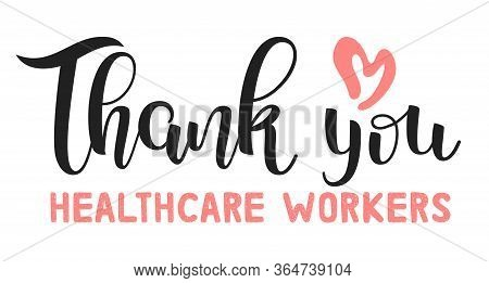 Thank You Healthcare Workers For Saving Our Lives. Lettering. Medical Support Concept. Healthcare He