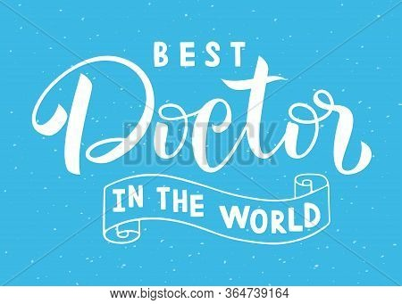 Best Doctor In The World On Blue Background. Lettering. Medical Support Concept. Healthcare Heroes.