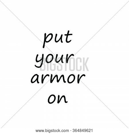 Put Your Armor On, Christian Faith, Typography For Print Or Use As Poster, Card, Flyer Or T Shirt