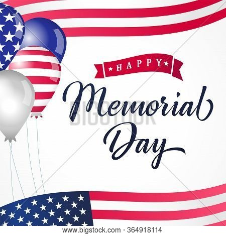Happy Memorial Day Usa Lettering With Balloons & Flags. Memorial Day Calligraphy Text With American