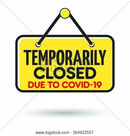 Temporarily Closed Sign Due To Coronavirus. Information Warning Sign About Quarantine Measures In Pu