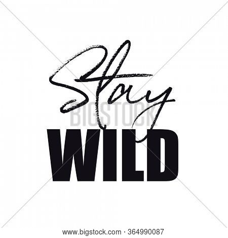 Inspirational Quote - Stay Wild isolated on white