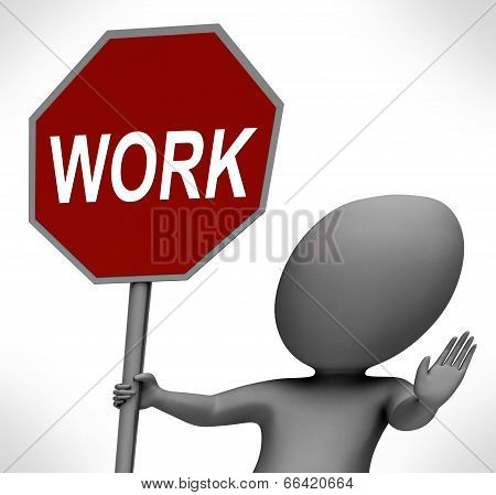Work Red Stop Sign Shows Stopping Difficult Working Labour