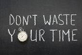 dont waste your time phrase handwritten on chalkboard vintage precise stopwatch used instead of O poster