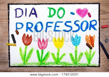 Colorful drawing - Portuguese Teacher's Day card with words: 'Dia do professor' - Teachers day