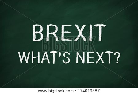 On the blackboard with chalk write BREXIT WHATS NEXT