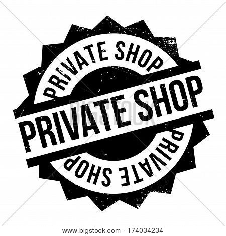 Private Shop rubber stamp. Grunge design with dust scratches. Effects can be easily removed for a clean, crisp look. Color is easily changed.