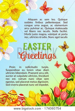 Easter greetings poster or card template with paschal painted eggs and springtime holiday flowers. Vector tulips or narcissus and butterflies. Catholic or orthodox spring holiday card