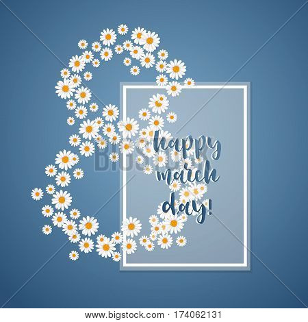 Happy 8 march day greeting card with chamomile flower vector illustration. Floral spring design for woman day or mother day holiday, eco nature concept, female feast congratulation template