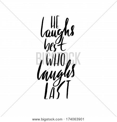 He loughs best who loughs last. Hand drawn lettering proverb. Vector typography design. Handwritten inscription