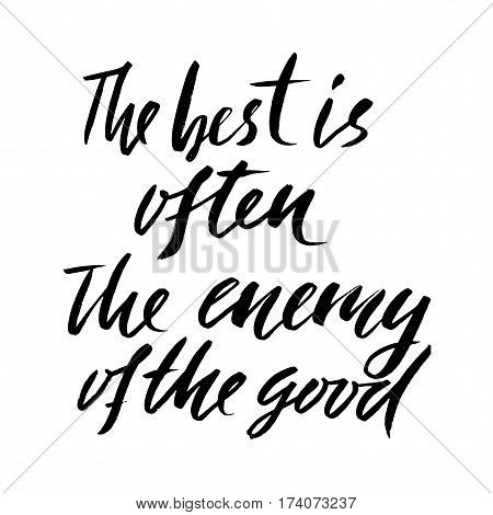 The best is often the enemy of the good. Hand drawn lettering proverb. Vector typography design. Handwritten inscription