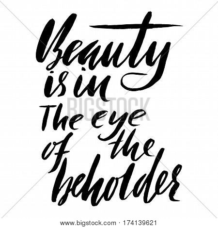 Beauty is in the eye of the beholder. Hand drawn lettering proverb. Vector typography design. Handwritten inscription